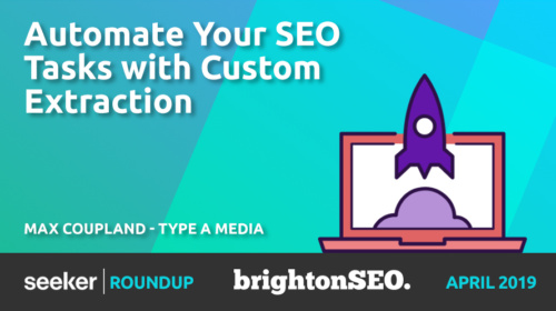 Automate Your SEO Tasks With Custom Extraction – Max Coupland