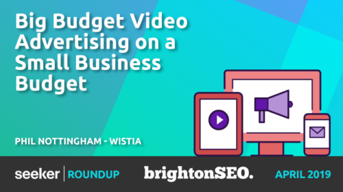 Big Budget Video Advertising On A Small Business Budget – Phil Nottingham
